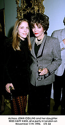 Actress JOAN COLLINS and her daughter MISS KATY KASS, at a party in London on November 11th 1996.       LTK 34