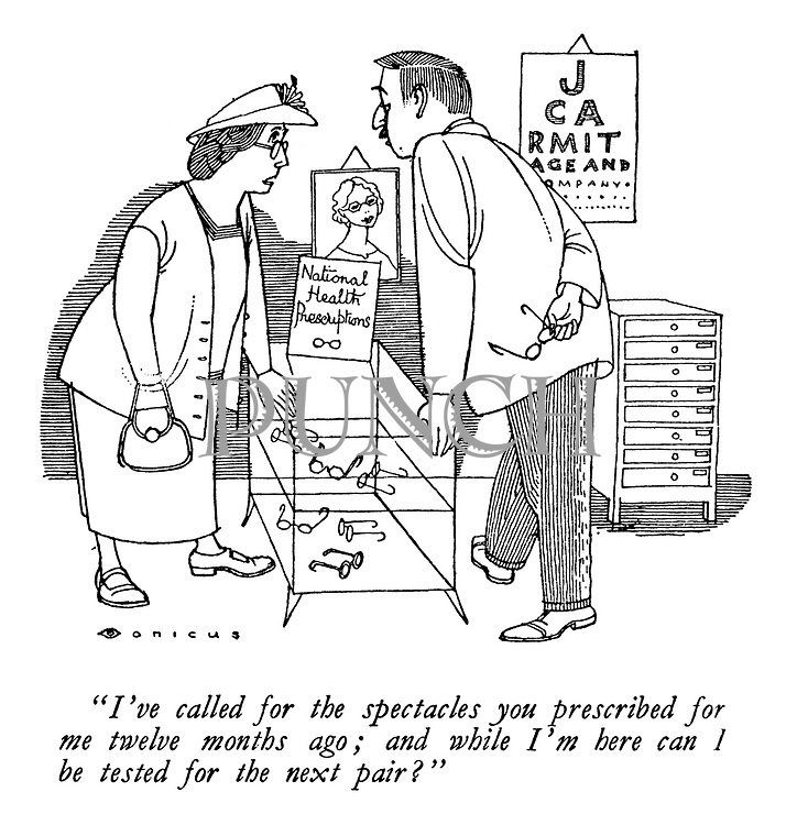 """""""T've called for the spectacles you prescribed for me twelve months ago; and while I'm here can I be tested for the next pair?"""" (a cartoon showing a woman collecting her National Health Service prescription glasses)"""