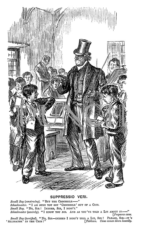 """Suppressio Veri. Small boy (construing). """"But the crocodile-"""" Schoolmaster. """"I am sure you got 'crocodile' out of a crib. Small boy. """"No, sir! Indeed, sir, I didn't."""" Schoolmaster (severely). """"I know you did. And as you've told a lie about it- """" [Prepare cane. Small boy (terrified). """"No, sir! indeed I didn't tell a lie, Sir! Please, Sir!- it's 'alligator' in the crib!"""""""