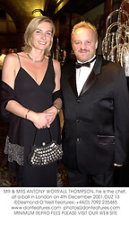 MR & MRS ANTONY WORRALL THOMPSON, he is the chef, at a ball in London on 4th December 2001.	OUZ 13