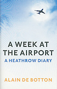 """UK edition book cover of Alain de Botton's """"A Week at the Airport: A Heathrow Diary"""" containing photography by Richard Baker."""