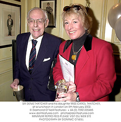 SIR DENIS THATCHER and his daughter MISS CAROL THATCHER,<br /> at a luncheon in London on 5th february 2002.
