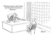 """Refresh my memory, Miss Grimes. Am I hiring Mr A. P. Larkin or firing him?"""