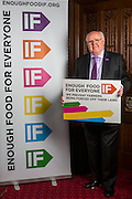 Tom Clarke MP supporting the Enough Food for Everyone?IF campaign. .MP's and Peers attended the parliamentary launch of the IF campaign in the State Rooms of Speakers House, Palace of Westminster. London, UK.