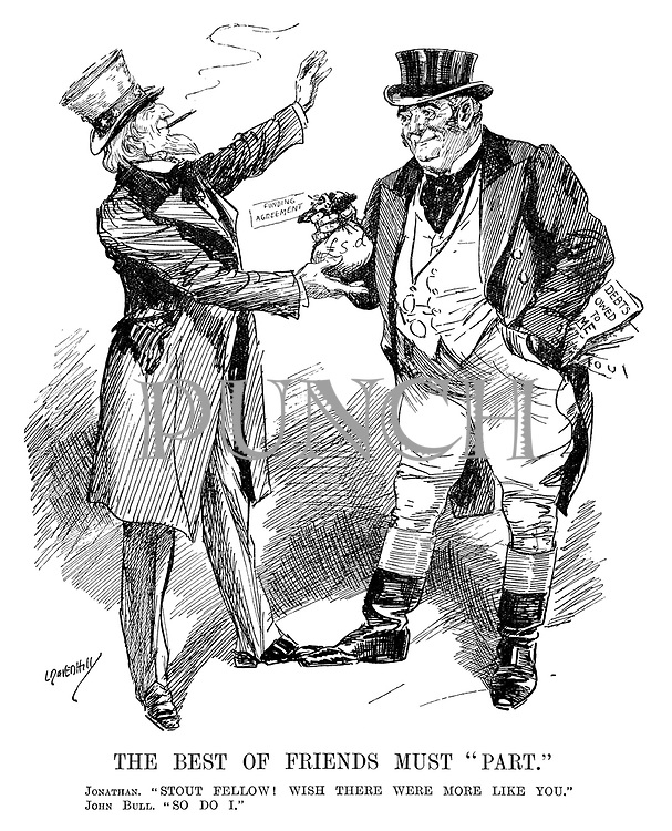 """The Best of Friends Must """"Part."""" Jonathan. """"Stout fellow! Wish there were more like you."""" John Bull. """"So do I."""" (John Bull hands over a bag of Funding Agreement money to the USA while Britain has Debts Owed To Me and IOU papers stuffed in his pockets during the InterWar era)"""