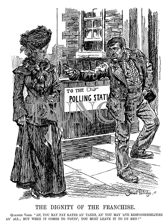 "The Dignity of the Franchise. Qualified Voter. ""Ah, you may pay rates an' taxes, an' you may 'ave responserbilities an' all; but when it comes to votin', you must leave it to us men!"""
