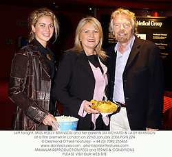 Left to right, HOLLY BRANSON and her parents SIR RICHARD & LADY BRANSON at the premiere of About Schmidt in aid of the Breakspear Hosptal Trust at the Warner Village Cinema, Leicester Square, London on 22nd January 2003.