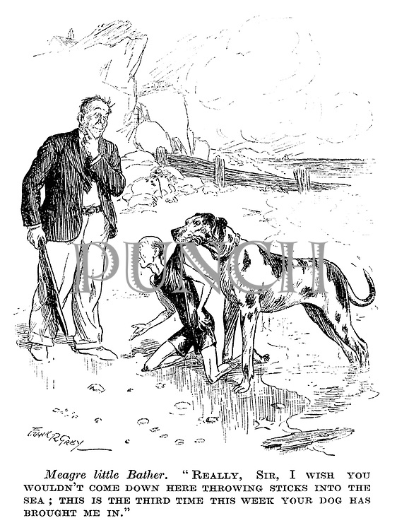 """Meagre little bather. """"Really, sir, I wish you wouldn't come down here throwing sticks into the sea; This is the third time this week your dog has brought me in."""""""