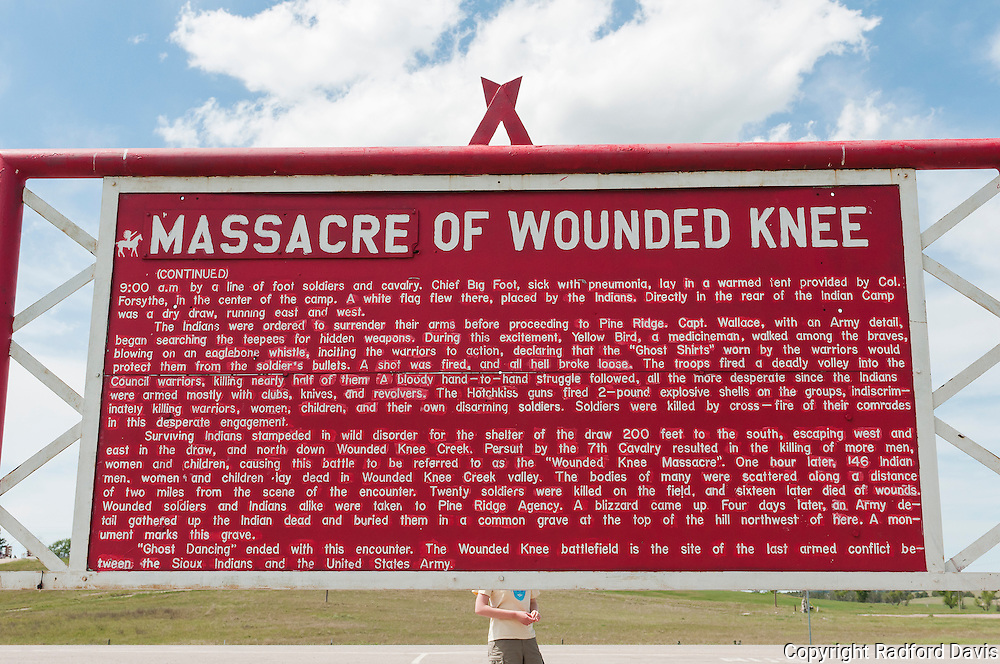 Wounded Knee -- where the killing of 146 men, women, and children took place in December 1890 by U.S. soldiers.