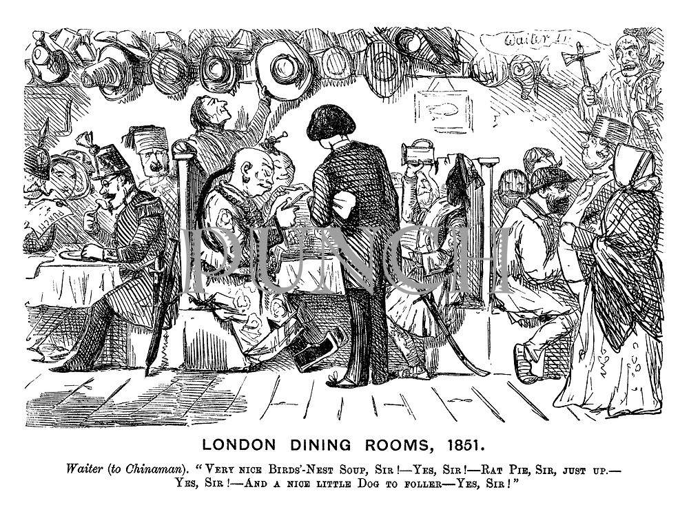 "London Dining Rooms, 1851. Waiter (to Chinaman). ""Very nice birds'-nest soup, sir! — Yes, sir! — Rat pie, sir, just up. — Yes, sir! — And a nice litlle dog to foller — yes, sir!"""