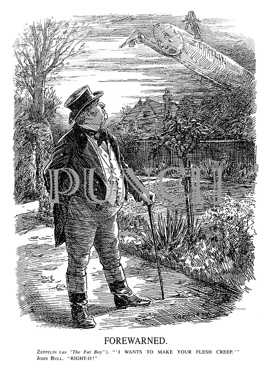 """Forewarned. Zeppelin (as """"The Fat Boy""""). """"'I wants to make your flesh creep.'"""" John Bull. """"Right-o!"""""""