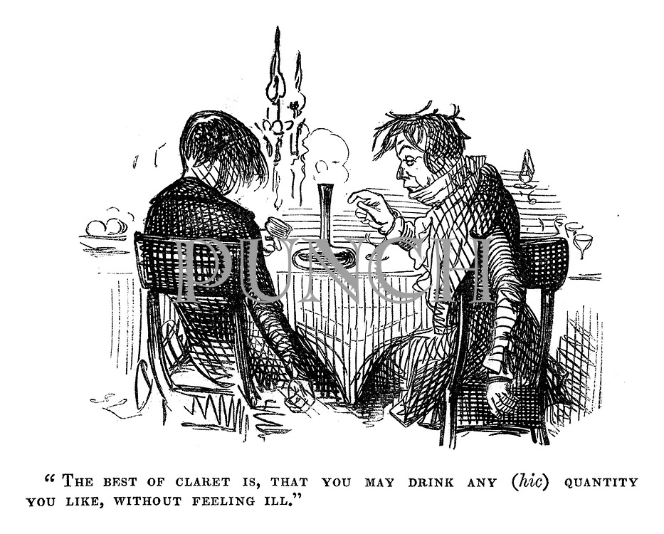 """""""The best of claret is, that you may drink any (hic) quantityou like, without feeling ill."""""""