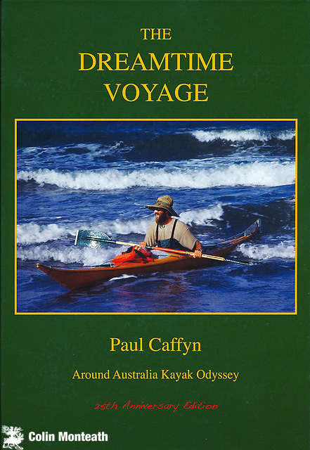 THE DREAMTIME VOYAGE, Around Australia Kayak Odyssey, 25th Anniversary Edition, Paul Caffyn - Casebound, signed and numbered<br /> Dreamtime edition.<br /> <br /> The Dreamtime Voyage is of one of the most remarkable journeys ever undertaken by kayak - the first kayak circumnavigation of Australia - a 9,420 mile 360 day epic. It is an inspirational tale of one man's dogged determination to fulfill his impossible dream against all odds, including tropical cyclones, raging surf, sharks, sea snakes, crocodiles and three long sections of sheer limestone cliffs. A two-page preface to the new edition, with five photos, describes the 25th anniversary celebrations and updates Paul's recent paddling history. As New. $NZ75