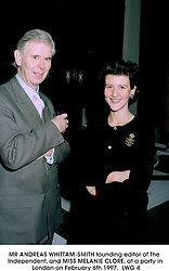 MR ANDREAS WHITTAM-SMITH founding editor of The Independent, and MISS MELANIE CLORE, at a party in London on February 6th 1997.LWG 4