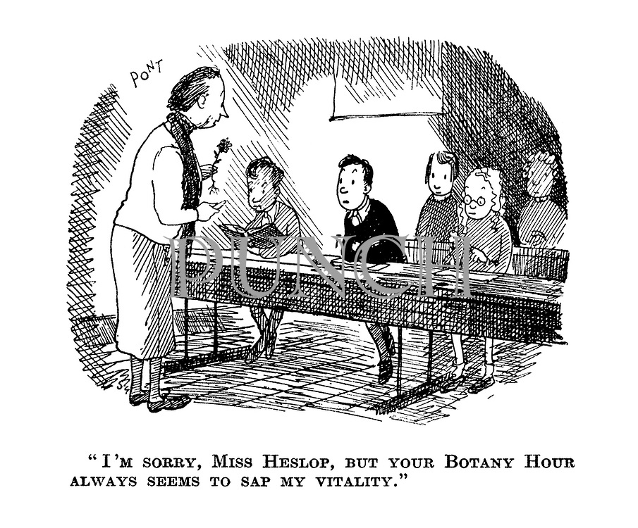 """"""" I'm sorry, Miss Heslop, but your Botany Hour always seems to sap my vitality."""""""