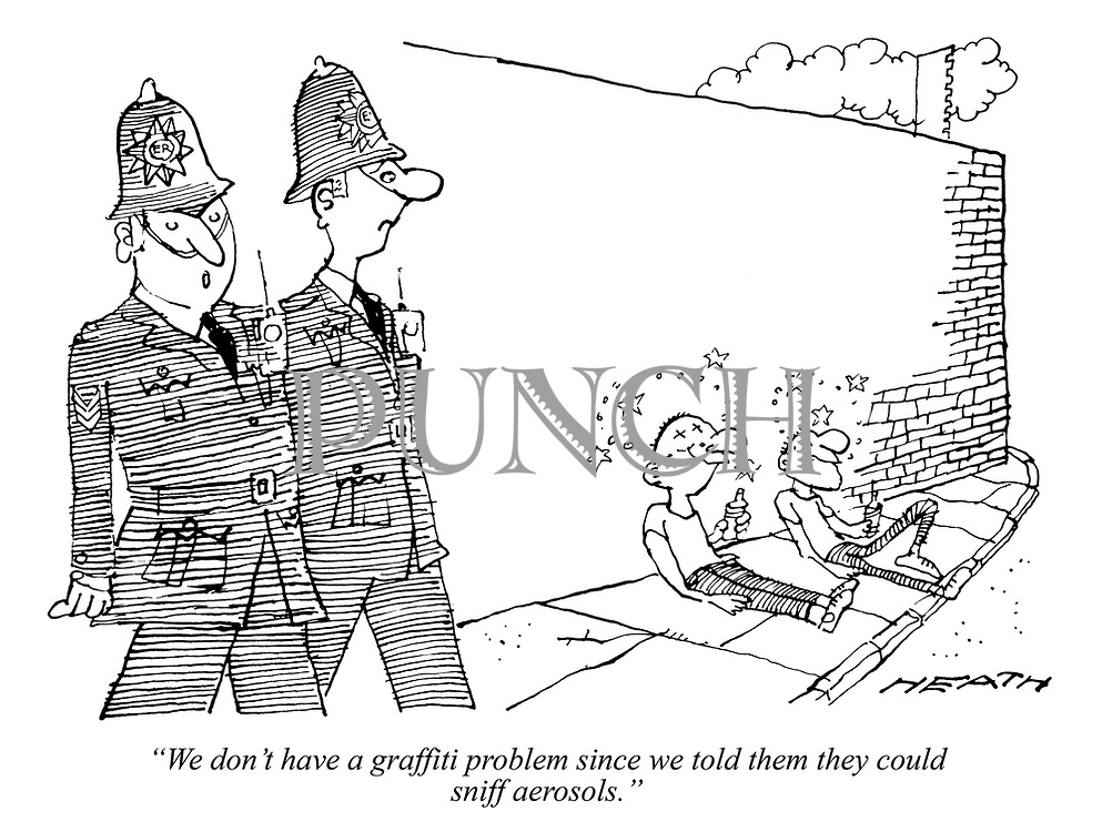 """""""We don't have a graffiti problem since we told them they could sniff aerosols."""""""