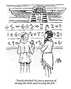 """""""Nearly finished. It's just a question of dotting the birds and crossing the fish."""" (2 ancient Egyptians discussing preparations of Pharaoh's burial chamber)"""