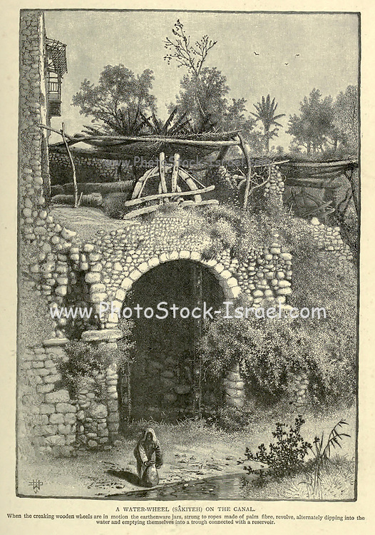 A WATER-WHEEL (SAKIYEH) ON THE CANAL. When the creaking wooden wheels are in motion the earthenware jars, strung to ropes made of palm fibre, revolve, alternately dipping into the water and emptying themselves into a trough connected with a reservoir. Wood engraving from 'Picturesque Palestine, Sinai and Egypt' by Wilson, Charles William, Sir, 1836-1905; Lane-Poole, Stanley, 1854-1931 Volume 4. Published in 1884 by J. S. Virtue and Co, London
