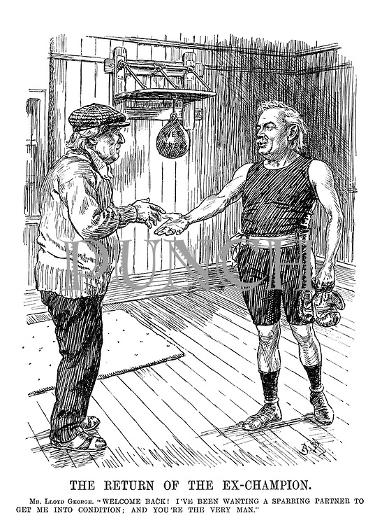 "The Return of the Ex-Champion. Mr. Lloyd George. ""Welcome back! I've been waiting for a sparring partner to get me into condition; and you're the very man."""