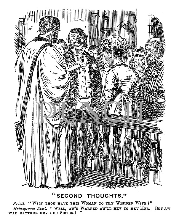 """""""Second Thoughts"""" Priest. """"Wilt thou have this woman to thy wedded wife?"""" Bridegroom Elect. """"Well, aw's warned aw'll hev to hev her. But aw wad rayther hev her sister!!"""""""