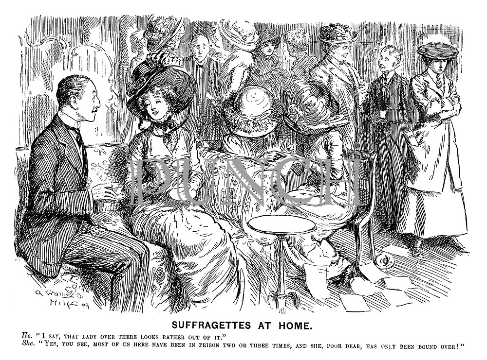 "Suffragettes at Home. He. ""I say, that lady over there looks rather out of it."" She. ""Yes, you see, most of us here have been in prison two or three times, and she, poor dear, has only been bound over!"""
