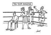 (A boxing ring with a sign reading 'Tag Team Nagging'. A man sits in the centre and a group of women come into the ring to shout at him)
