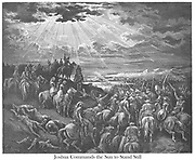 Joshua Commanding the Sun to Stand Still Joshua 10:13 [O sun, stand still at Gibeon, And O moon in the valley of Aijalon] From the book 'Bible Gallery' Illustrated by Gustave Dore with Memoir of Dore and Descriptive Letter-press by Talbot W. Chambers D.D. Published by Cassell & Company Limited in London and simultaneously by Mame in Tours, France in 1866