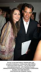 Society couple MATTHEW & TAMARA MELLON, at a party in London on 1st December 2003.PPB 23