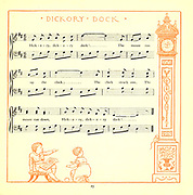 Hickory, dickory, dock, / The mouse ran up the clock. / The clock struck one, / The mouse ran down, / Hickory, dickory, dock. From the Book '  The baby's opera : a book of old rhymes, with new dresses by Walter Crane, and Edmund Evans Publishes in London and New York by F. Warne and co. in 1900