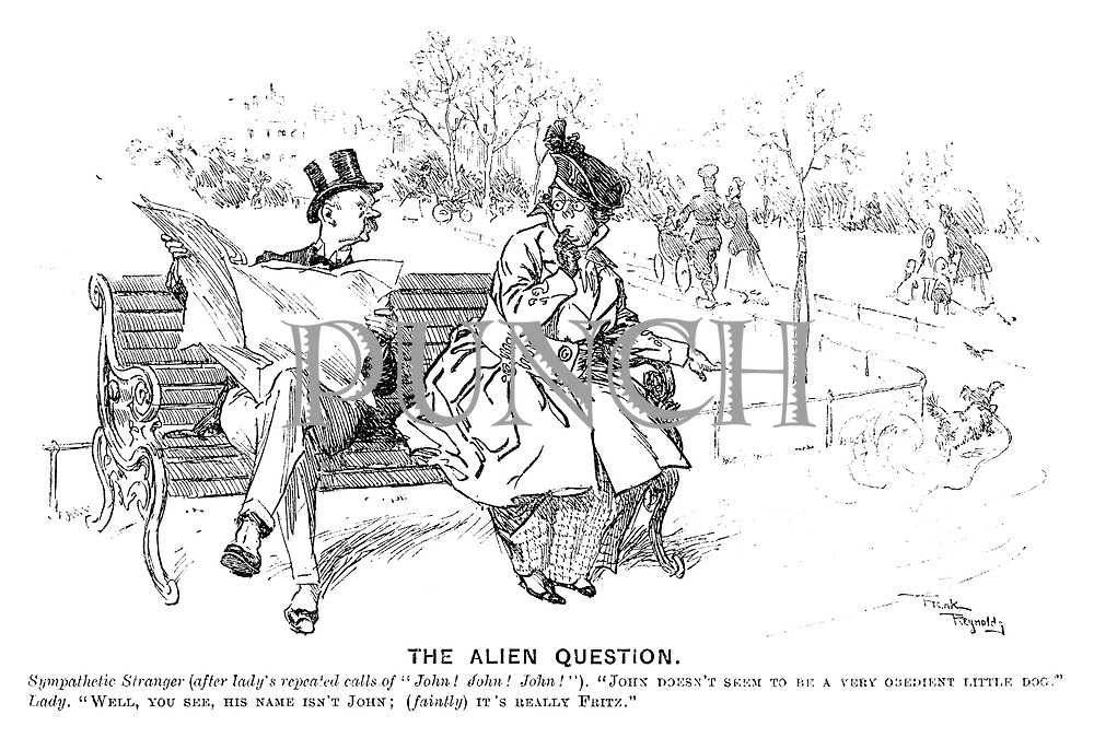 """The Alien Question. Sympathetic stranger (after lady's repeated calls of """"John! John! John!""""). """"John doesn't seem to be a very obedient little dog."""" Lady. """"Well, you see, his name isn't John; (faintly) It's really Fritz."""""""