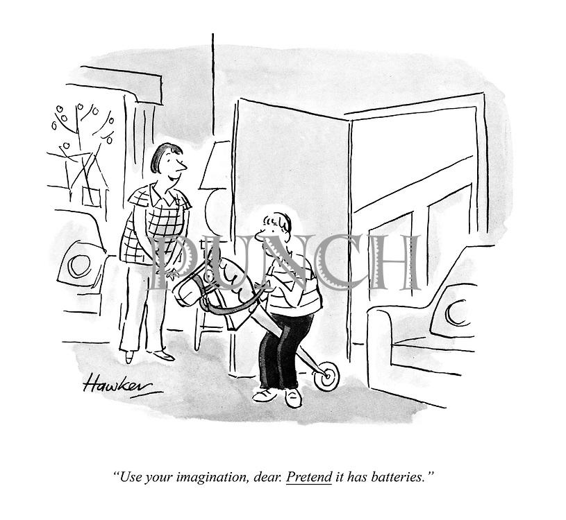"""Use your imagination, dear. PRETEND it has batteries."""