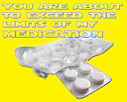 Famous quotes series: You are about to exceed the limits of my medication