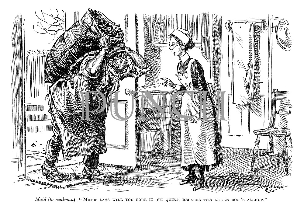 """Maid (to coalman). """"Missis says will you pour it out quiet, because the little dog's asleep."""""""