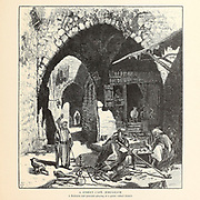 Street Cafe, Jerusalem. from the book Picturesque Palestine, Sinai, and Egypt By  Colonel Wilson, Charles William, Sir, 1836-1905. Published in New York by D. Appleton and Company in 1881  with engravings in steel and wood from original Drawings by Harry Fenn and J. D. Woodward Volume 1