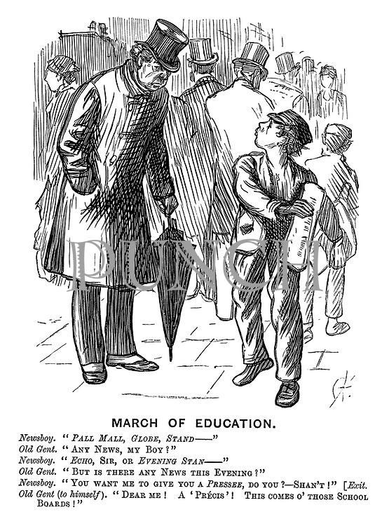 """March of Education. Newsboy. """"Pall Mall, Globe, Stand -""""  Old gent. """"Any news, my boy?"""" Newsboy. """"Echo, sir, or Evening Stan-"""" Old gent. """"But is there any news this evening?"""" Newsboy. """"You want me to give you a PRESSEE, do you? - Shan't!"""" [Exit. Old gent (to himself). """"Dear me! A precis'! this comes o' those school boards!"""""""