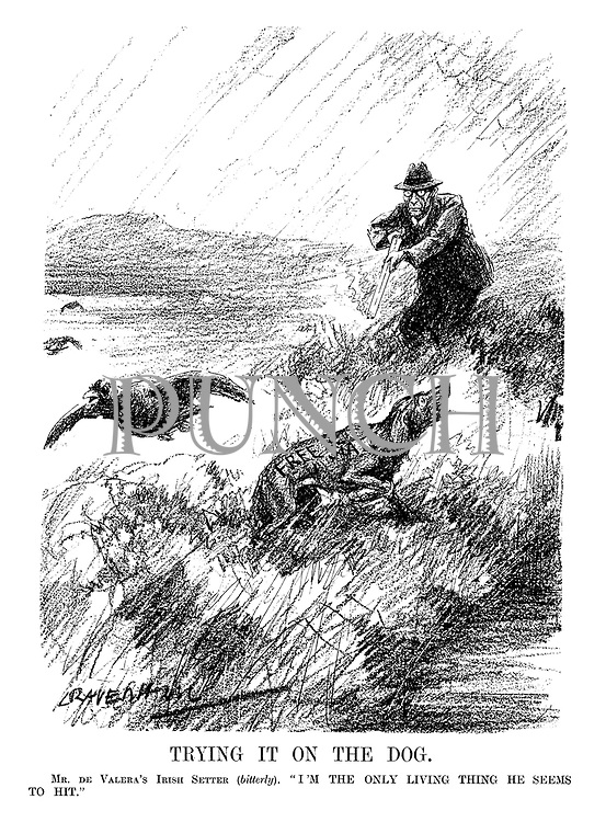 """Trying it on the Dog. Mr De Valera's Irish setter (bitterly). """"I'm the only living thing he seems to hit."""" (an Interwar cartoon shows Eamon de Valera shooting his own Free State dog while out on a pheasant shoot)"""