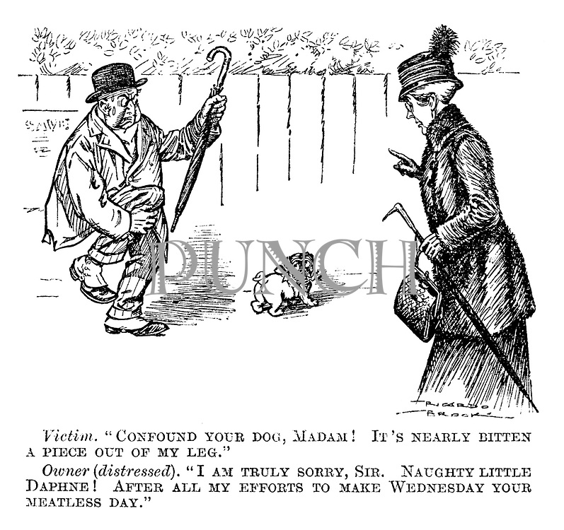 """Victim. """"Confound your dog, madam! It's nearly bitten a piece out of my leg."""" Owner (distressed). """"I am truly sorry, sir. Naughty little Daphne! After all my efforts to make Wednesday your meatless day."""""""