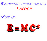Famous quotes series: Everyone should have a passion e=mc2