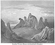 The Daughters of Israel Lamenting the Daughter of Jephthah From the book 'Bible Gallery' Illustrated by Gustave Dore with Memoir of Dore and Descriptive Letter-press by Talbot W. Chambers D.D. Published by Cassell & Company Limited in London and simultaneously by Mame in Tours, France in 1866
