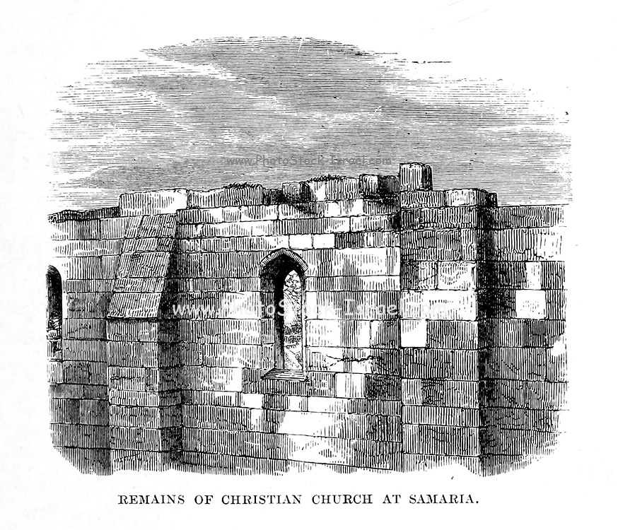 Remains of Christian Church at Samaria From the Book 'Bible places' Bible places, or the topography of the Holy Land; a succinct account of all the places, rivers and mountains of the land of Israel, mentioned in the Bible, so far as they have been identified, together with their modern names and historical references. By Tristram, H. B. (Henry Baker), 1822-1906 Published in London in 1897
