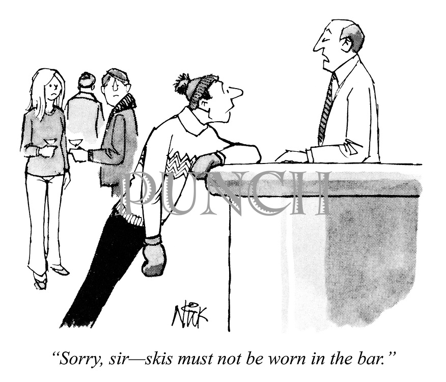 """""""Sorry, sir - skis must not be worn in the bar."""""""
