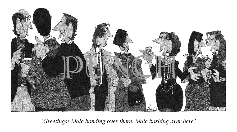 'Greetings! Male bonding over there. Male bashing over here'
