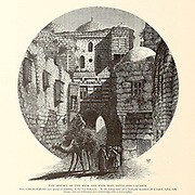 Via Dolorosa, Jerusalem House of the Rich and Poor Man Dives and Lazarus. from the book Picturesque Palestine, Sinai, and Egypt By  Colonel Wilson, Charles William, Sir, 1836-1905. Published in New York by D. Appleton and Company in 1881  with engravings in steel and wood from original Drawings by Harry Fenn and J. D. Woodward Volume 1