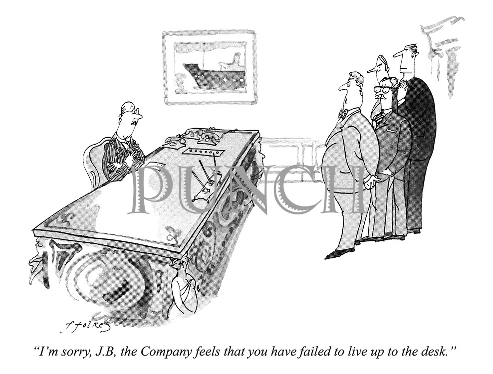 """""""I'm sorry, J.B, the Company feels that you have failed to live up to the desk."""""""