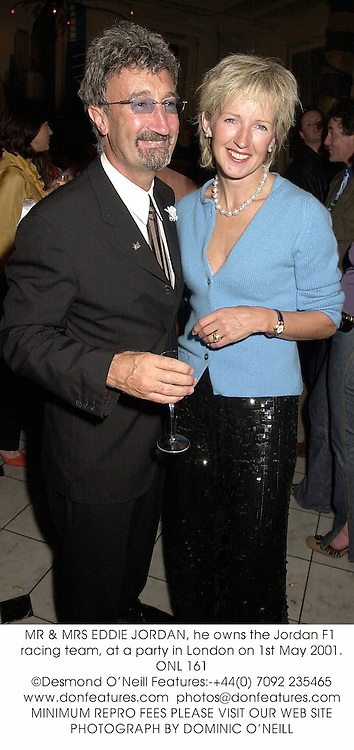 MR & MRS EDDIE JORDAN, he owns the Jordan F1 racing team, at a party in London on 1st May 2001.	ONL 161