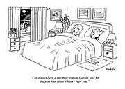 """""""I've always been a one-man woman, Gerald, and for the past four years it hasn't been you."""" (a wife and husband discuss their relationship in bed)"""