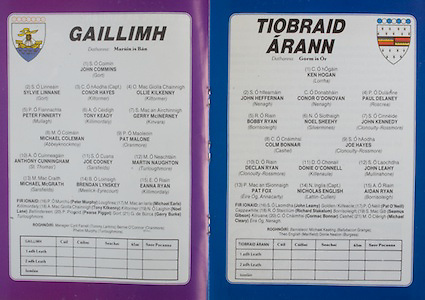 All Ireland Senior Hurling Championship Final, .04.09.1988. 09.04.1988, 4th September 1988,.4091988AISHCF,.Galway 1-15, Tipperary 0-14,.Galway v Tipperary, ...Galway, 1 John Commins, Gort, 2 Sylvie Linnane, Gort, 3 Conor Hayes, Kiltormer, 4 Ollie Kilkenny, Kiltormer, 5 Peter Finnerty, Mullagh, 6 Tony Keady, Killimordaly, 7 Gerry McInerney, Kinvara, MIchael Coleman, Abbeyknockmoy, 9 Pat Malone, Oranmore, 10 Anthony Cunningham, St Thomas, 11 Joe Cooney, Sarsfield, 12 Martin Naughton, Turloughmore, 13 MIchael McGrath, Sarsfield, 14 Brendan Lynksey, Meelick Eyrecourt, 15 Eanna Ryan, Killimordaly, subs, Peter Murphy, Loughrea, Michael Earls, Killimordaly, Tony Kilkenny, Kiltormer, Noel Lane, Ballindereen, Pearse Piggot, Gerry Burke, Turlouhmore, ..TIpperary, 1 Ken Hogan, Lorrha, 2 John Heffernan, Nenagh, Conor O'Donovan, Nenagh, 4 Paul Delaney, Roscrea, 5 Bobby Ryan, Borrisoleigh, 6 NOel Sheehy, Silvermines, 7 John Kennedy, Clonoulty Rossmore, 8 Colm Bonnar, Cashel, 9 Joe Hayes, Clonoulty Rossmore, 10 Declan Ryan, Clonoulty, Rossmore, 11 Donie O'Connell, Killenaule, 12 John Leahy, Mullinaone, Pat Fox, Eire Og, Annacarty, Nicholas English, Lattin Cullen, Aidan Ryan, Borrisoleigh, subs, John Leamy, Golden Kilfeacle, Pat O'Neill, Richard Stakelum, Borrisoleigh, Seamus Gibson, Kilruane, Cormac Bonnar, Cashel, Michael Cleary, Eire Og, Nenagh,