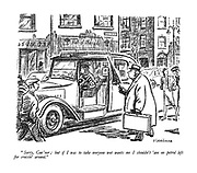 """""""Sorry,Guv'nor; but if I was to take everyone wot wants me I shouldn't 'ave no petrol left for cruisin' around."""""""