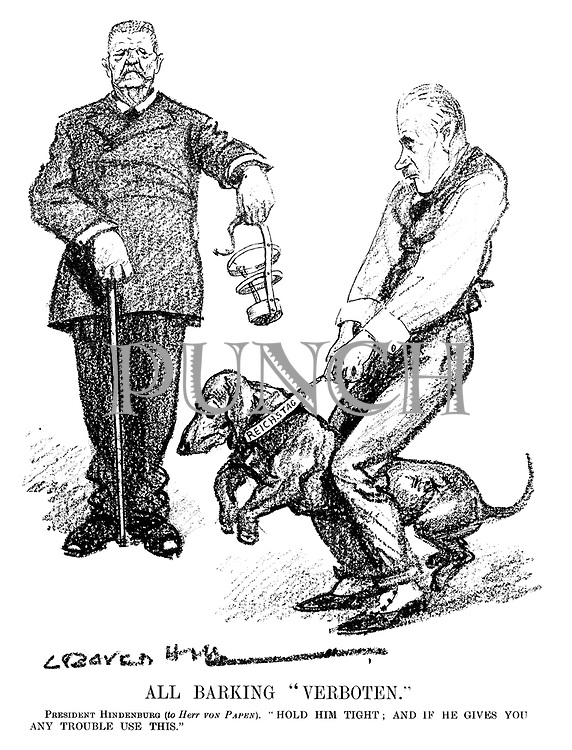 """All Barking """"Verboten."""" President Hindenburg (to Herr Von Papen). """"Hold him tight; and if he gives you any trouble use this."""" (an Interwar cartoon shows Hindenburg offering a muzzle to control the Reichstag dog)"""