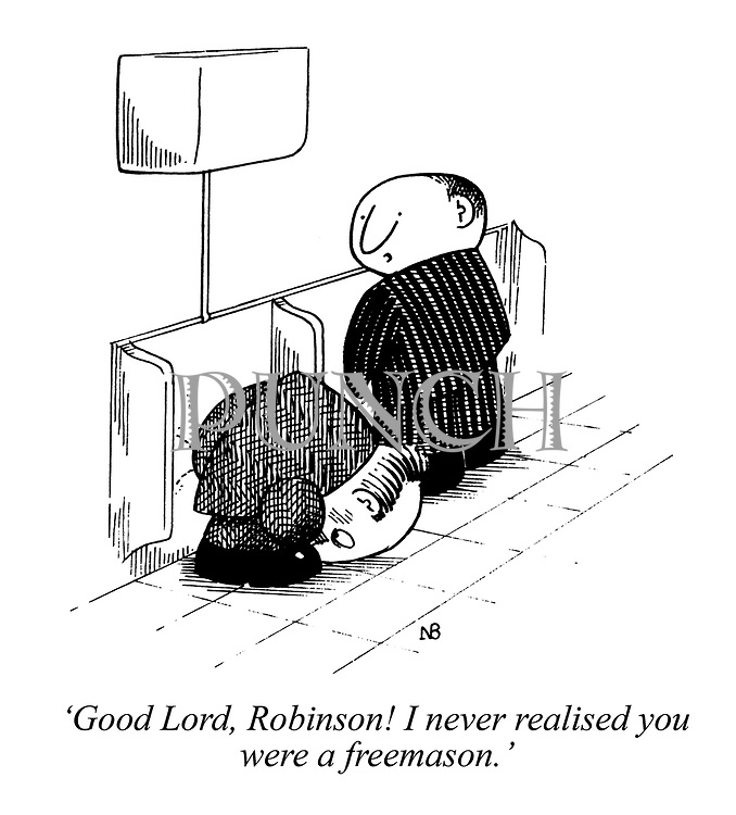 'Good Lord, Robinson! I never realised you were a freemason.'
